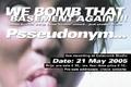 Psseudonym... We bomb that basement again!!