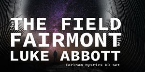 Insides Clubnight: The Field, Fairmont & Luke Abbott